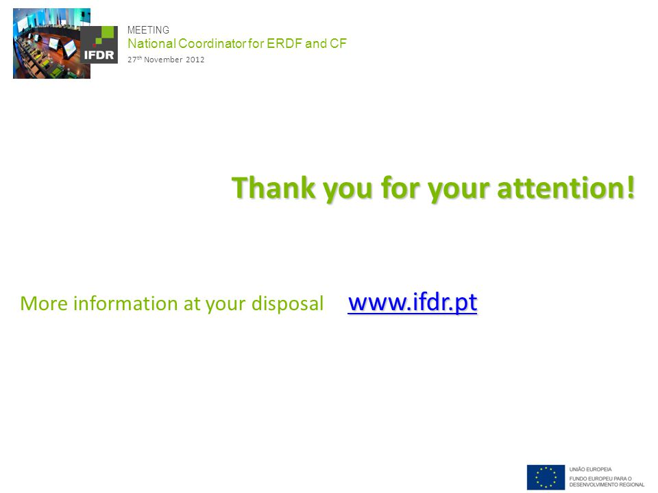 MEETING National Coordinator for ERDF and CF 27 th November 2012 Thank you for your attention.