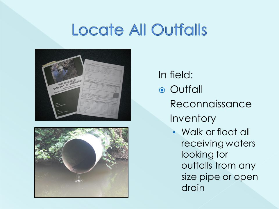In field:  Outfall Reconnaissance Inventory Walk or float all receiving waters looking for outfalls from any size pipe or open drain
