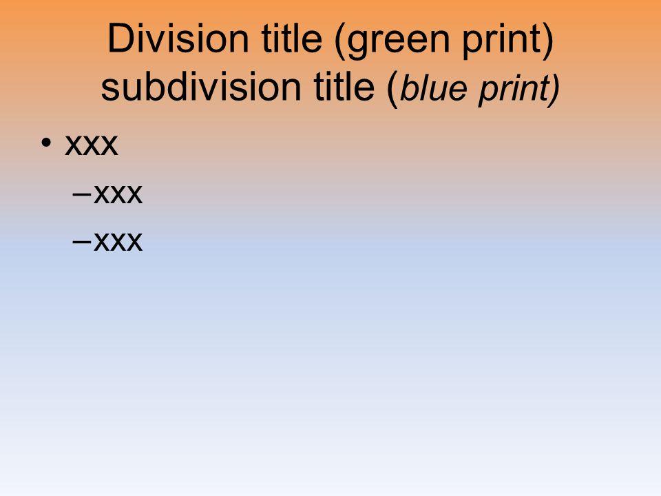 Division title (green print) subdivision title ( blue print) xxx –xxx