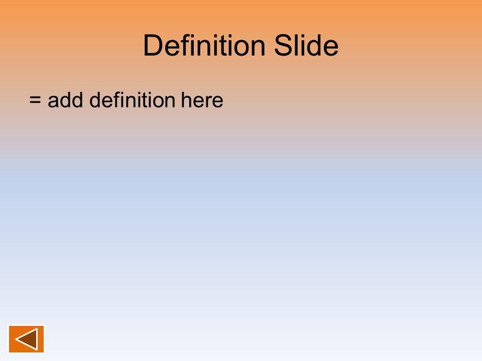 Definition Slide = add definition here