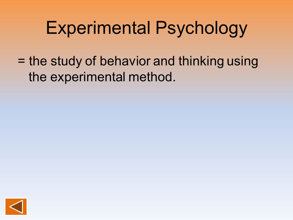 Experimental Psychology = the study of behavior and thinking using the experimental method.