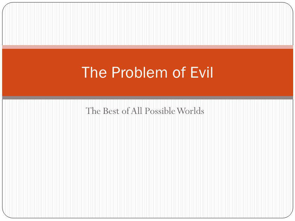 The Best of All Possible Worlds The Problem of Evil