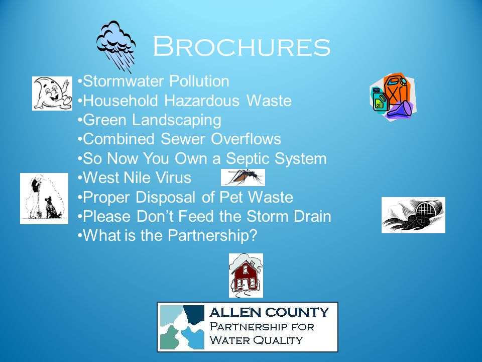 Brochures Stormwater Pollution Household Hazardous Waste Green Landscaping Combined Sewer Overflows So Now You Own a Septic System West Nile Virus Proper Disposal of Pet Waste Please Don't Feed the Storm Drain What is the Partnership?