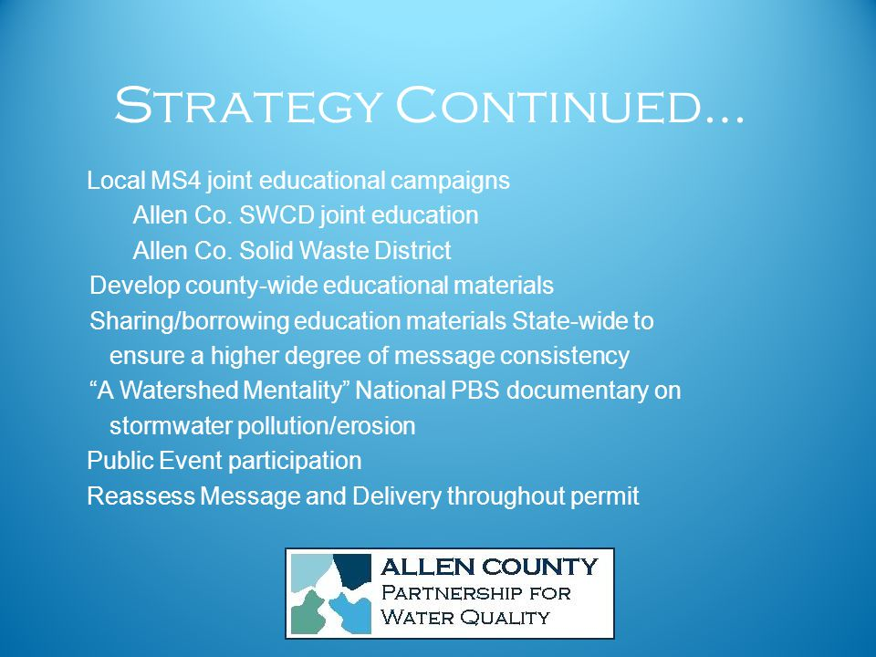 Strategy Continued… Local MS4 joint educational campaigns Allen Co.