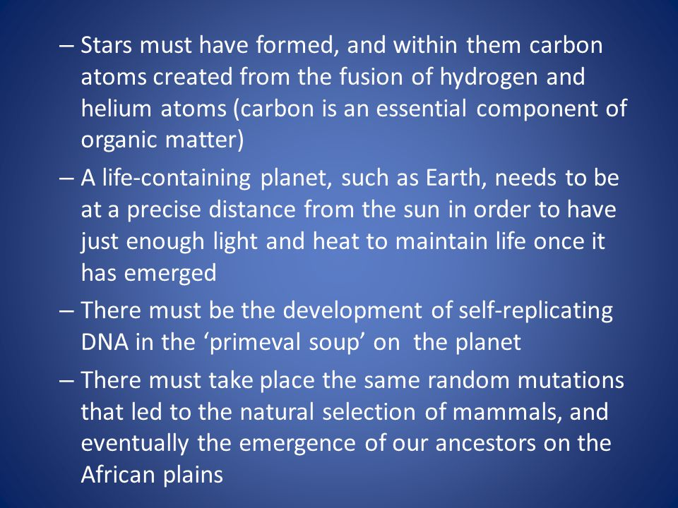 – Stars must have formed, and within them carbon atoms created from the fusion of hydrogen and helium atoms (carbon is an essential component of organ