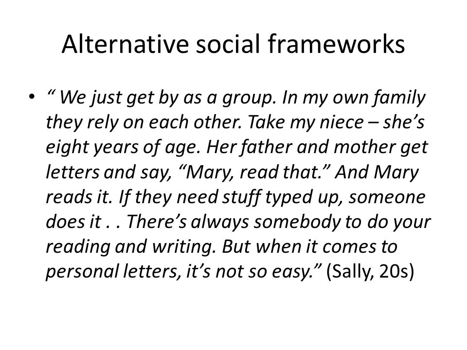 Alternative social frameworks We just get by as a group.