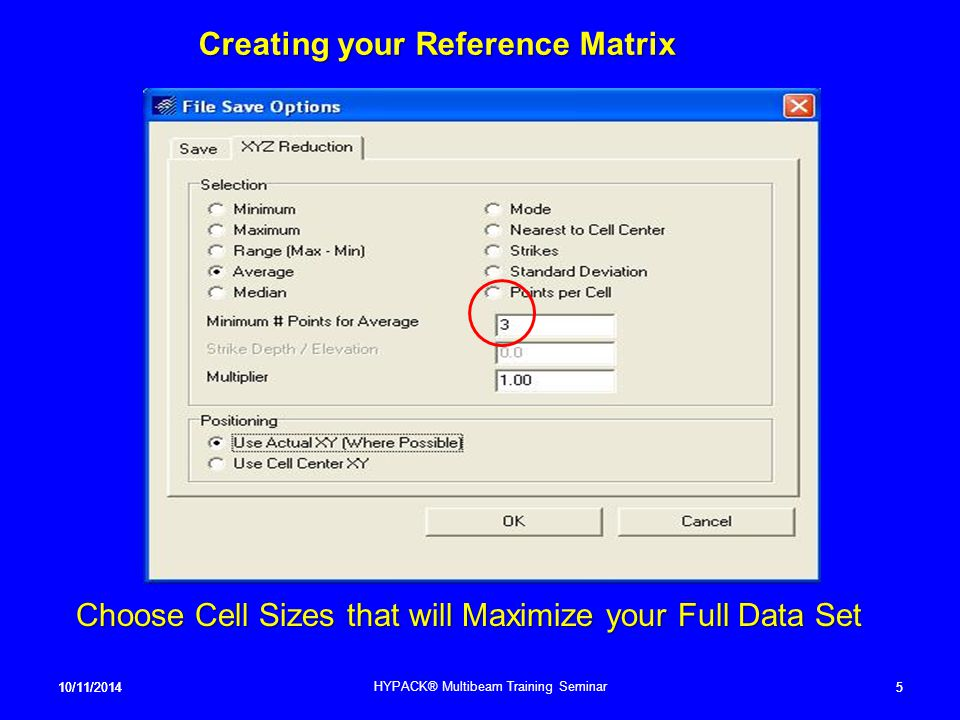 10/11/20145 Creating your Reference Matrix Choose Cell Sizes that will Maximize your Full Data Set 10/11/20145 HYPACK® Multibeam Training Seminar
