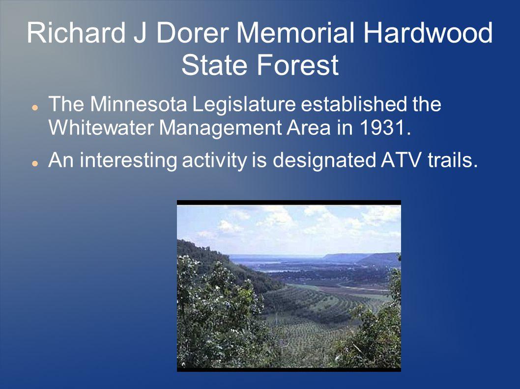 Richard J Dorer Memorial Hardwood State Forest The Minnesota Legislature established the Whitewater Management Area in 1931.