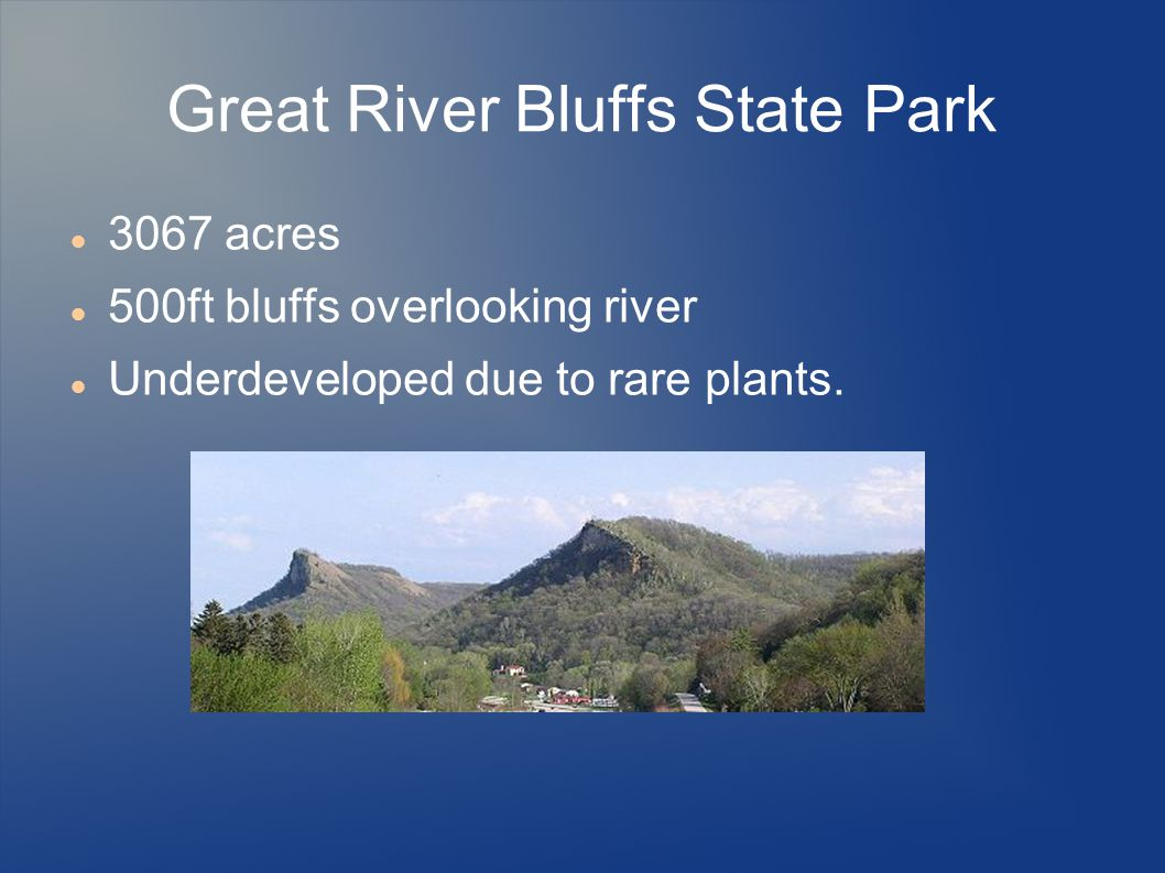 Great River Bluffs State Park 3067 acres 500ft bluffs overlooking river Underdeveloped due to rare plants.