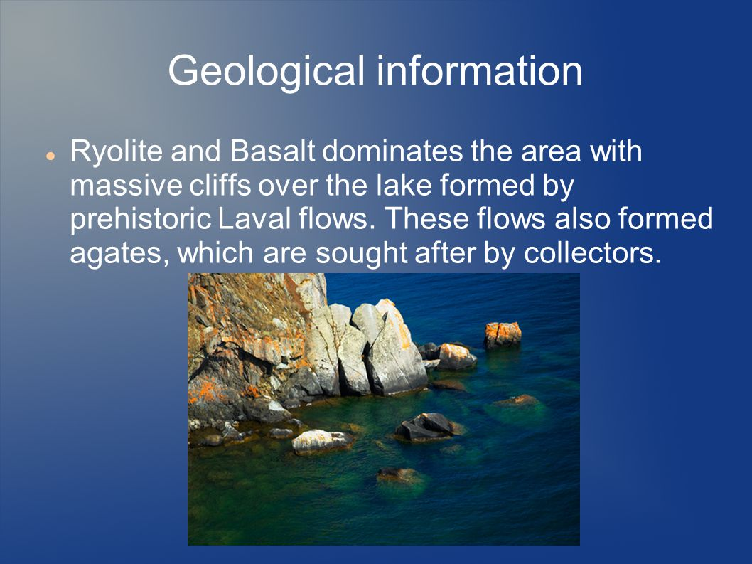Geological information Ryolite and Basalt dominates the area with massive cliffs over the lake formed by prehistoric Laval flows. These flows also for
