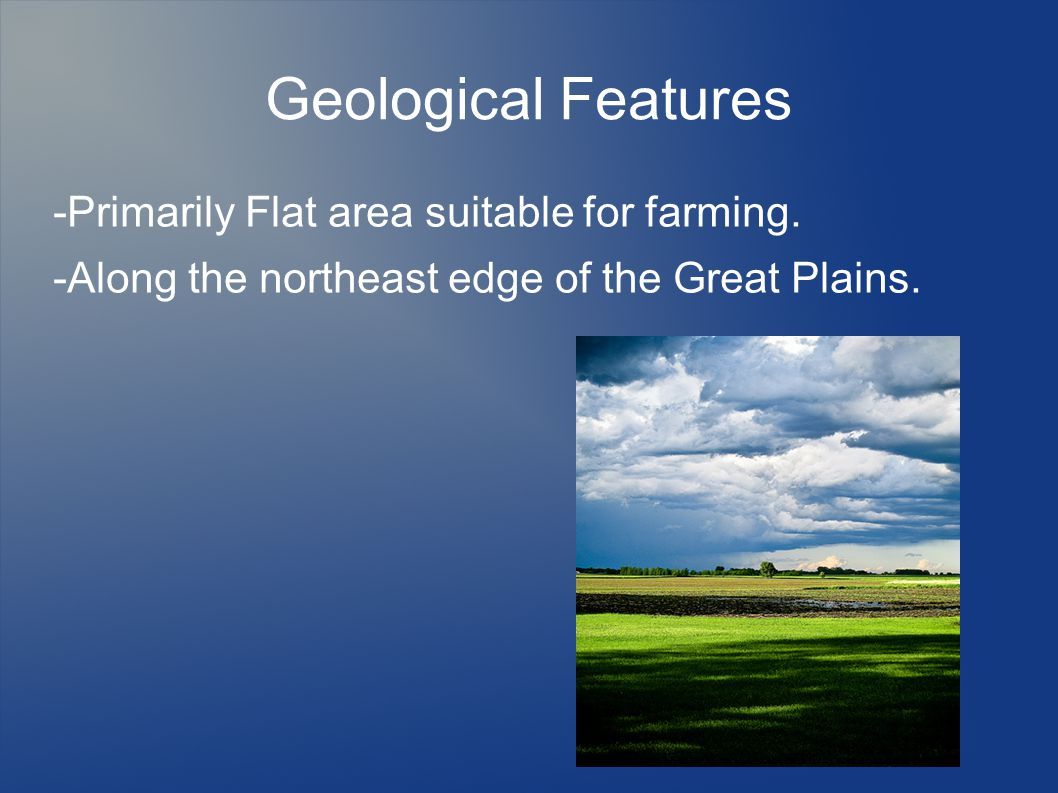 Geological Features -Primarily Flat area suitable for farming.