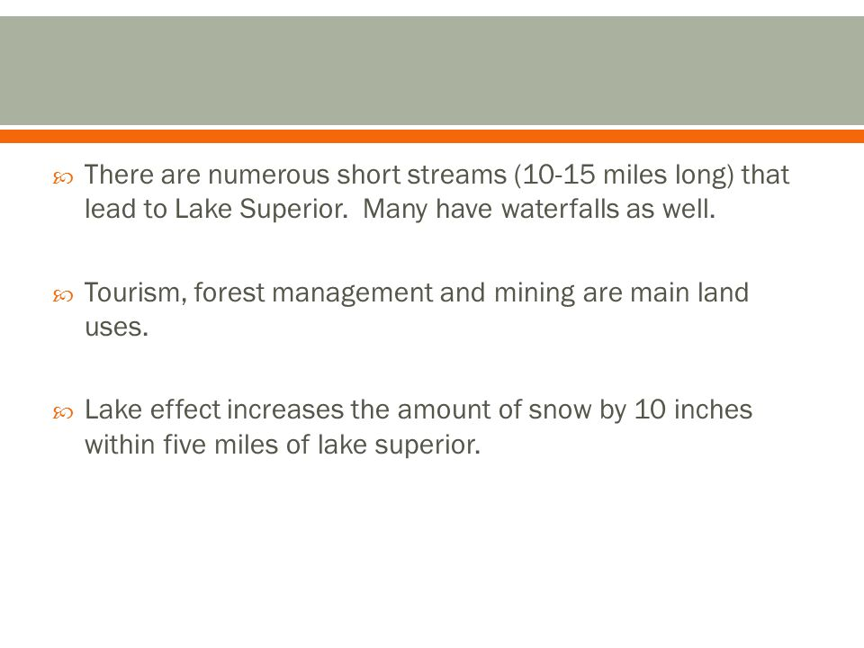  There are numerous short streams (10-15 miles long) that lead to Lake Superior.