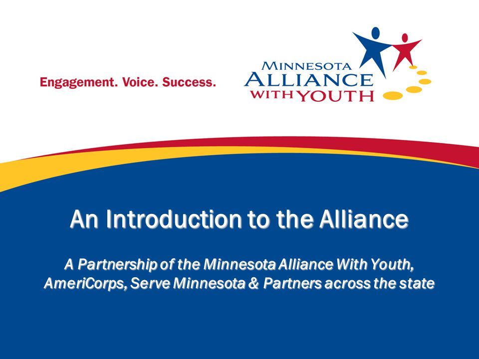 An Introduction to the Alliance A Partnership of the Minnesota Alliance With Youth, AmeriCorps, Serve Minnesota & Partners across the state