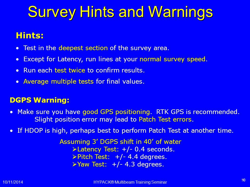 Survey Hints and Warnings 10 Hints: Test in the deepest section of the survey area Test in the deepest section of the survey area. Except for Latency,