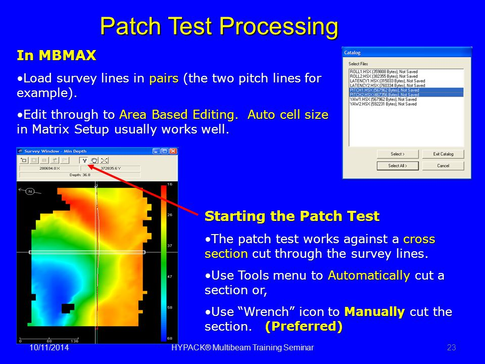Patch Test Processing 10/11/2014HYPACK® Multibeam Training Seminar23 In MBMAX Load survey lines in pairs (the two pitch lines for example).Load survey