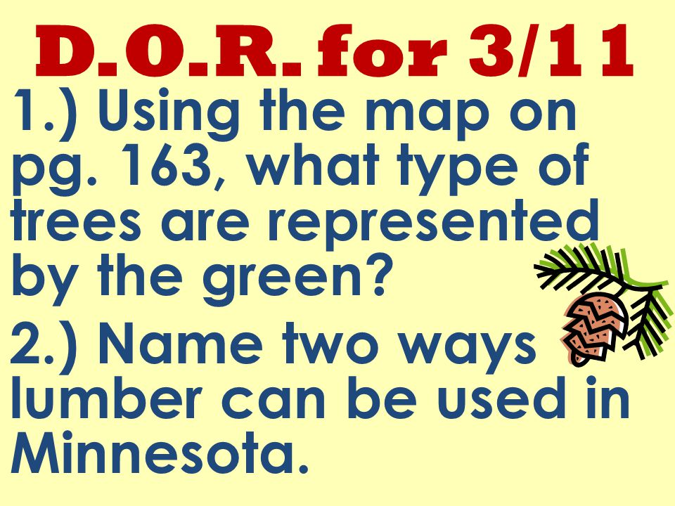 D.O.R. for 3/11 1.) Using the map on pg. 163, what type of trees are represented by the green.