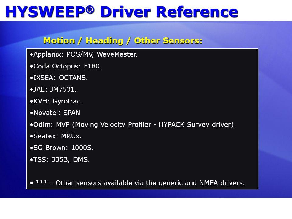 HYSWEEP ® Driver Reference Applanix: POS/MV, WaveMaster. Coda Octopus: F180. IXSEA: OCTANS. JAE: JM7531. KVH: Gyrotrac. Novatel: SPAN Odim: MVP (Movin