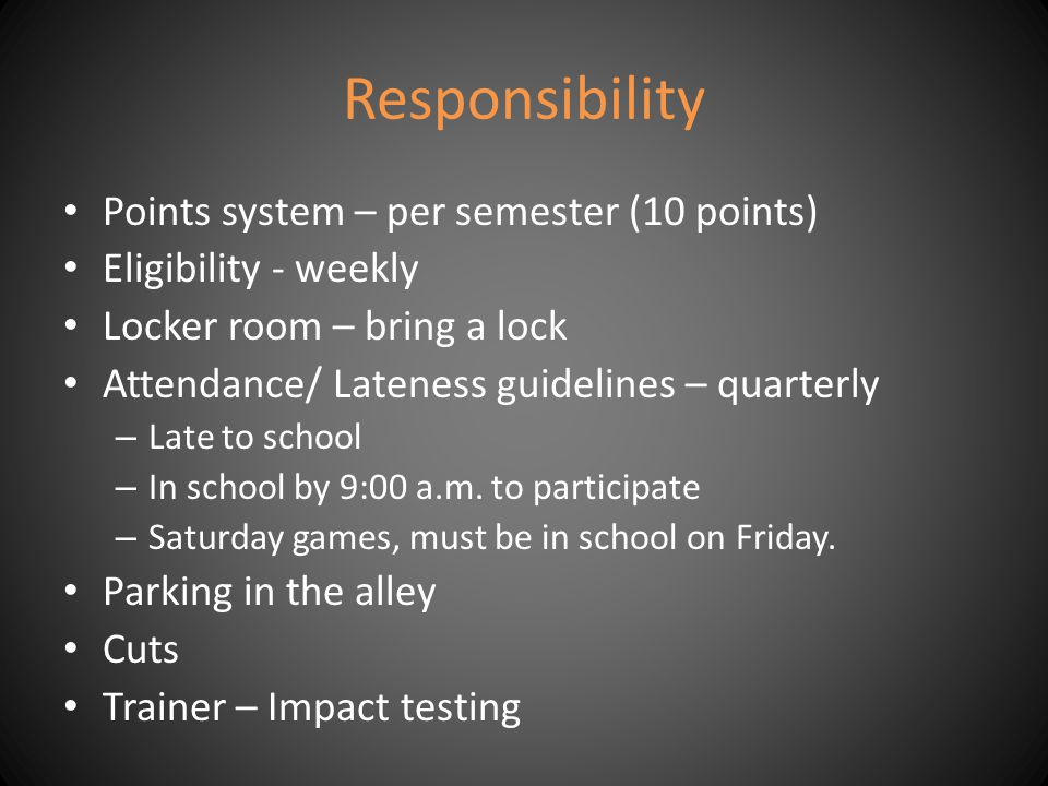 Responsibility Points system – per semester (10 points) Eligibility - weekly Locker room – bring a lock Attendance/ Lateness guidelines – quarterly – Late to school – In school by 9:00 a.m.