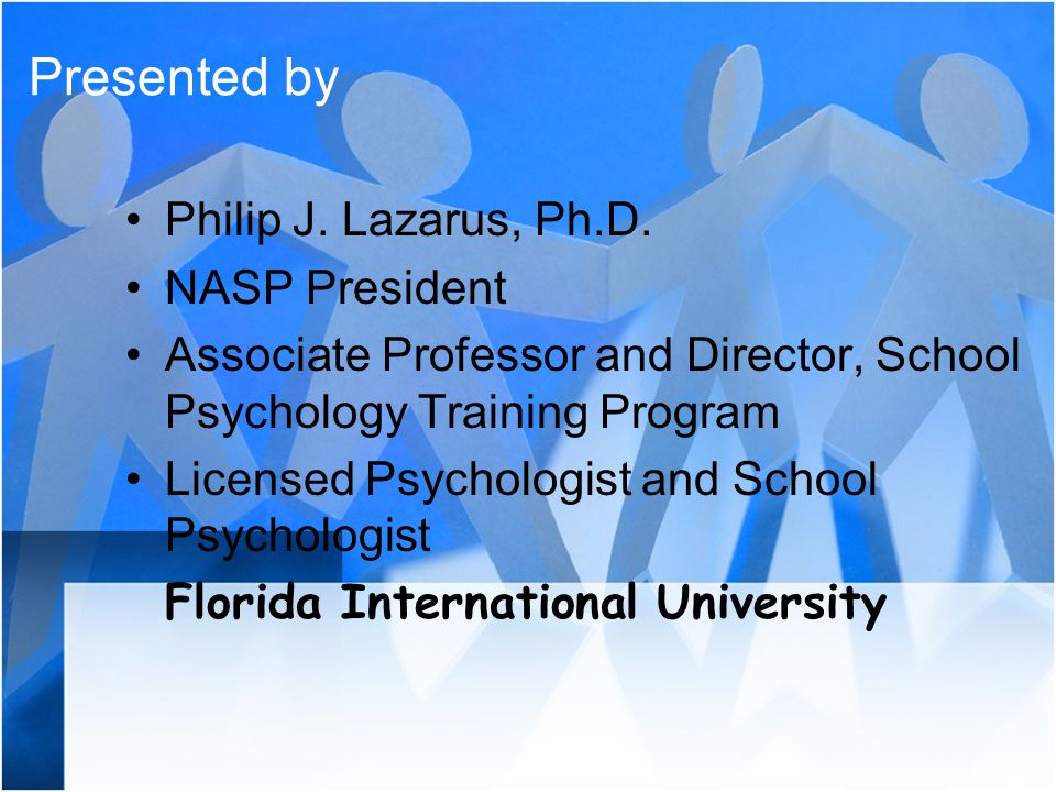 Presented by Philip J. Lazarus, Ph.D. NASP President Associate Professor and Director, School Psychology Training Program Licensed Psychologist and Sc