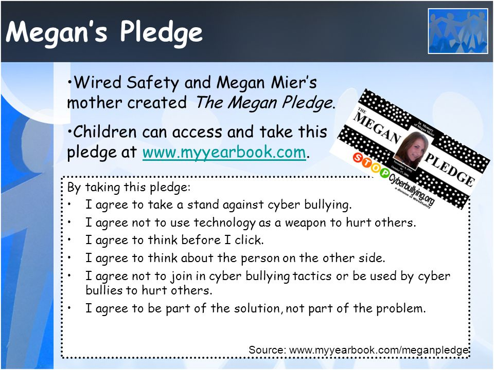 By taking this pledge: I agree to take a stand against cyber bullying. I agree not to use technology as a weapon to hurt others. I agree to think befo