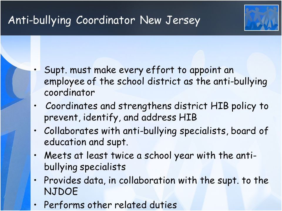 Supt. must make every effort to appoint an employee of the school district as the anti-bullying coordinator Coordinates and strengthens district HIB p