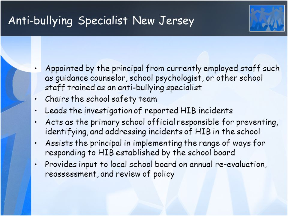 Anti-bullying Specialist New Jersey Appointed by the principal from currently employed staff such as guidance counselor, school psychologist, or other