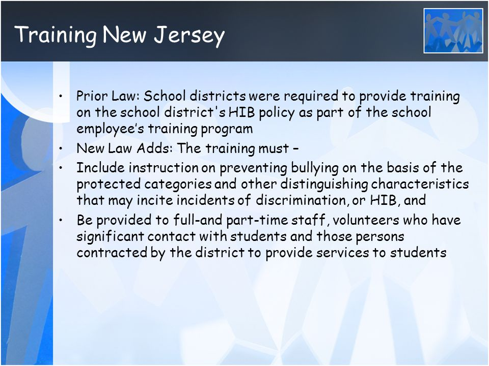 Training New Jersey Prior Law: School districts were required to provide training on the school district's HIB policy as part of the school employee's