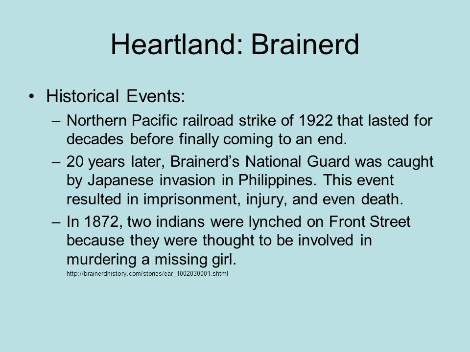 Heartland: Brainerd Historical Events: –Northern Pacific railroad strike of 1922 that lasted for decades before finally coming to an end.