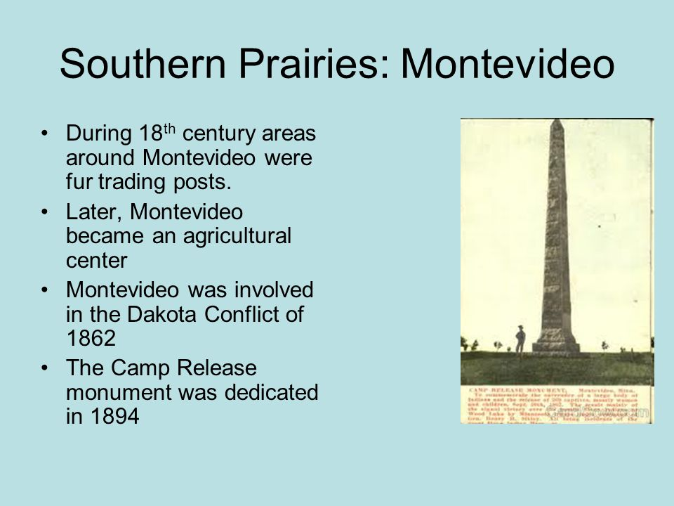 Southern Prairies: Montevideo During 18 th century areas around Montevideo were fur trading posts.