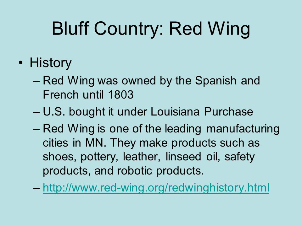 Bluff Country: Red Wing History –Red Wing was owned by the Spanish and French until 1803 –U.S.