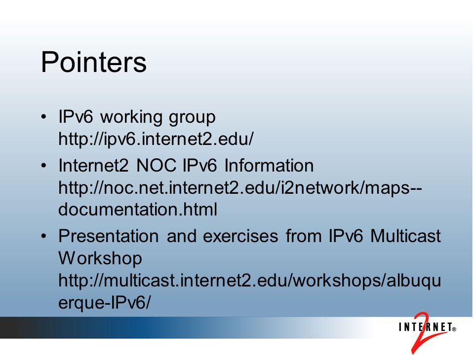 Pointers IPv6 working group http://ipv6.internet2.edu/ Internet2 NOC IPv6 Information http://noc.net.internet2.edu/i2network/maps-- documentation.html