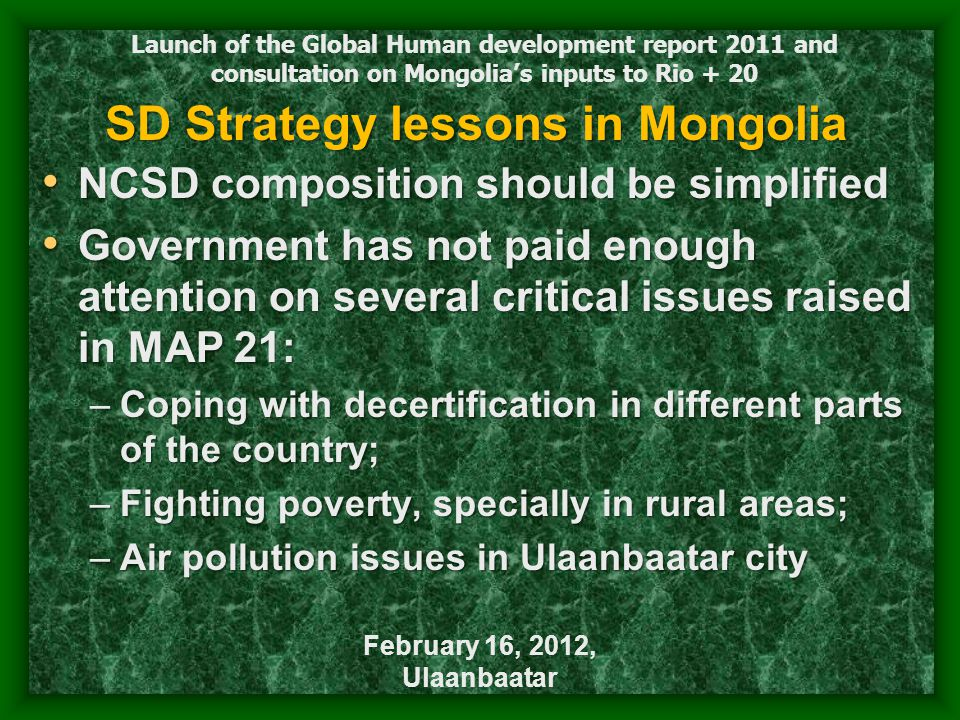 Launch of the Global Human development report 2011 and consultation on Mongolia's inputs to Rio + 20 February 16, 2012, Ulaanbaatar SD Strategy lesson