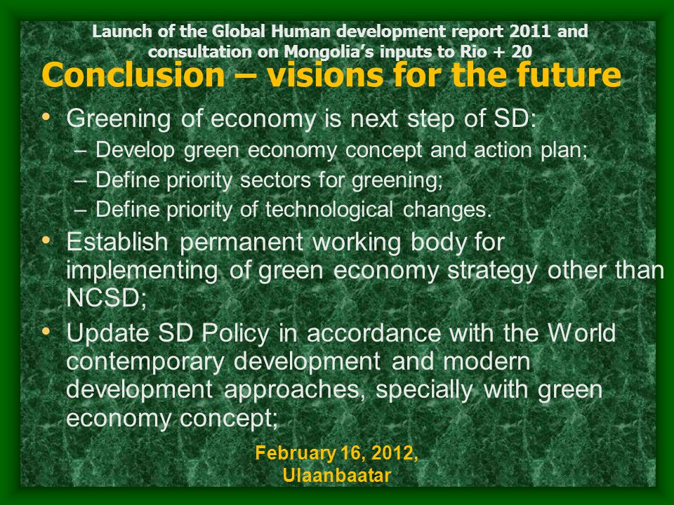 Conclusion – visions for the future Greening of economy is next step of SD: –Develop green economy concept and action plan; –Define priority sectors for greening; –Define priority of technological changes.