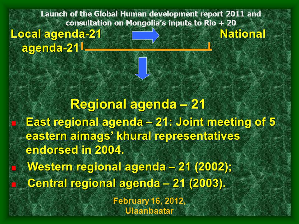 Local agenda-21 National agenda-21 Regional agenda – 21 East regional agenda – 21: Joint meeting of 5 eastern aimags' khural representatives endorsed