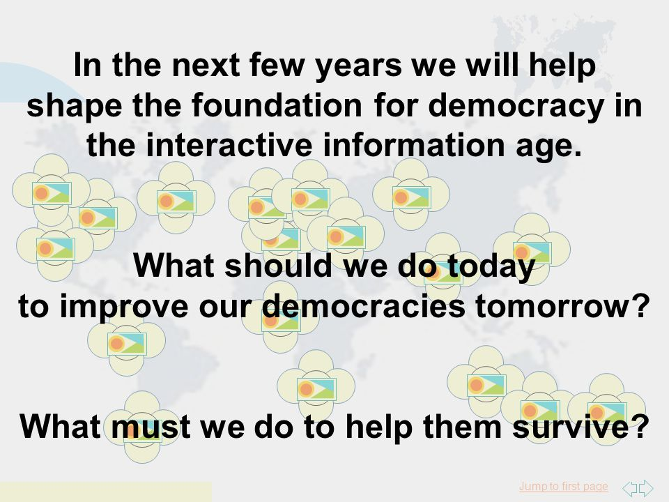 Democracies Online Building Civic Life on the New Frontier http://www.e-democracy.org/do Copyright 1997, Steven Clift Jump to first page In the next few years we will help shape the foundation for democracy in the interactive information age.