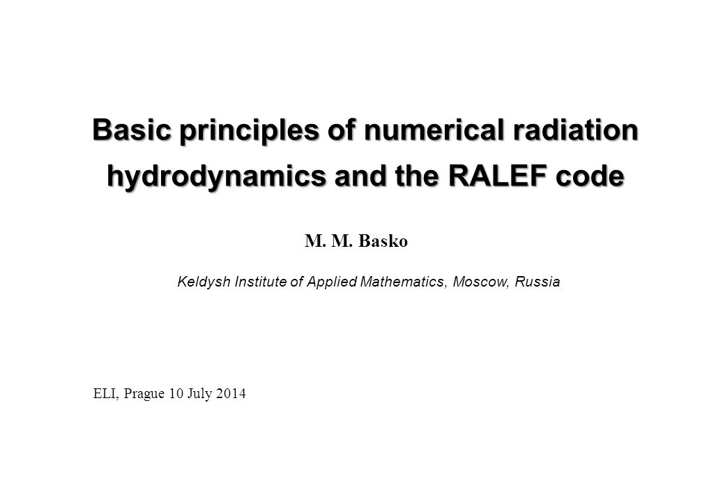 Main constituents of the RALEF-2D package 1.Hydrodynamics 2.Thermal conduction 3.Radiation transport 4.EOS and opacities 5.Laser absorption The RALEF-2D code has been developed with the primary goal to simulate high-temperature laser plasmas.