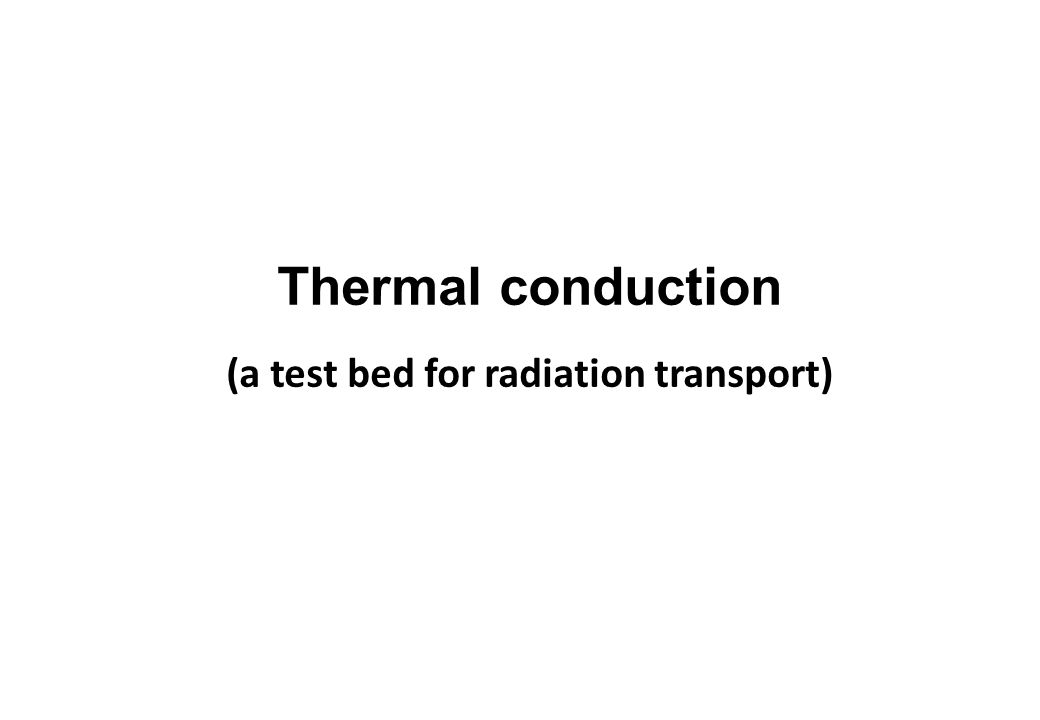 Thermal conduction (a test bed for radiation transport)