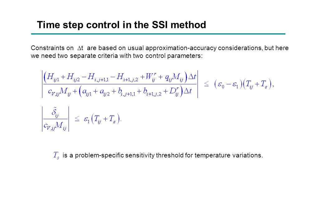 Time step control in the SSI method Constraints on  t are based on usual approximation-accuracy considerations, but here we need two separate criteri