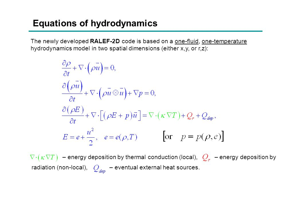 Equations of hydrodynamics – energy deposition by thermal conduction (local), – energy deposition by radiation (non-local), – eventual external heat s