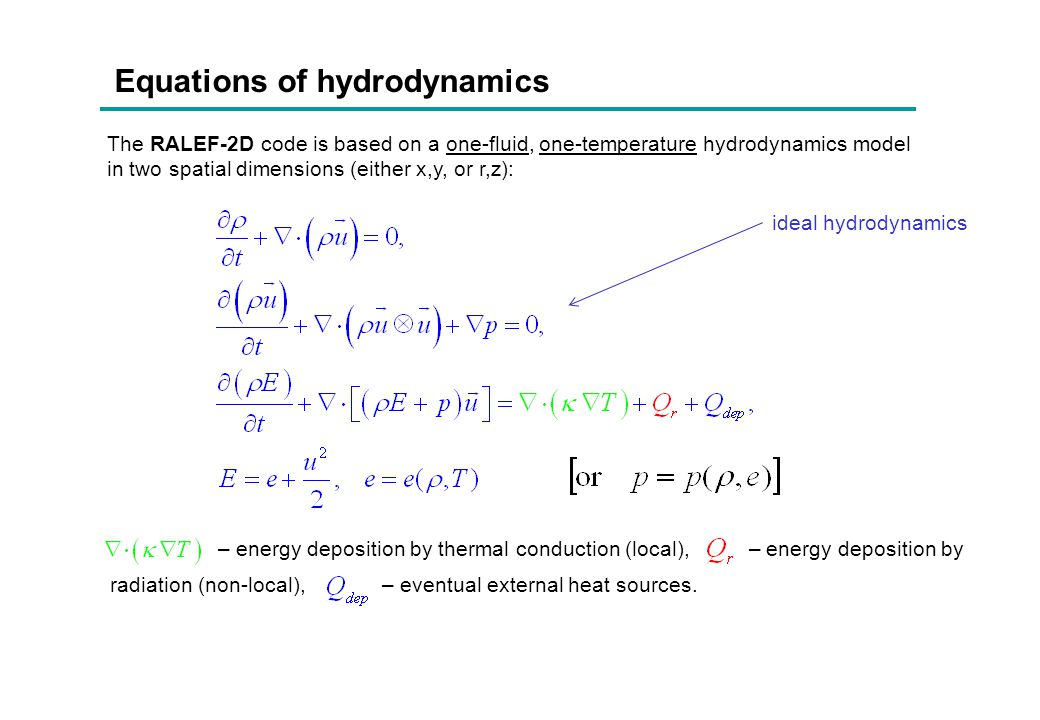 Equation of state For ideal hydrodynamics (without thermal conduction, viscosity, etc) we need an equation of state in the form RALEF can easily accommodate any thermodynamically stable EOS.