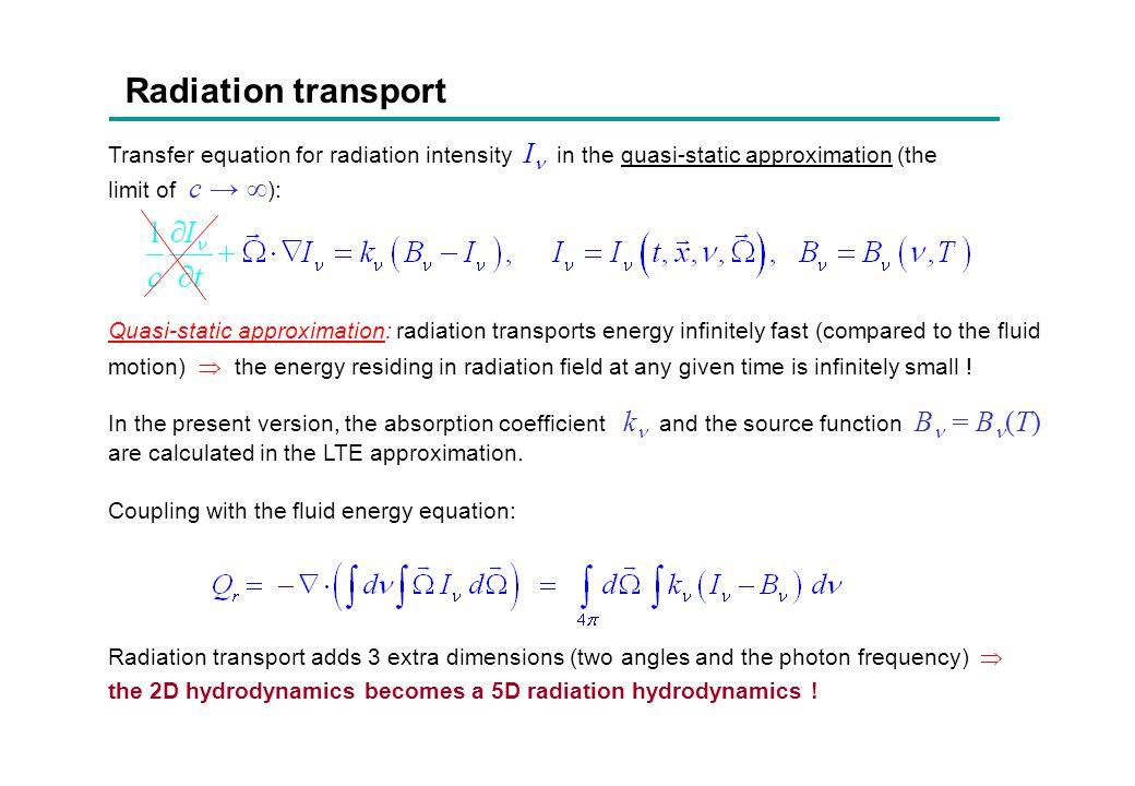 Radiation transport Transfer equation for radiation intensity I in the quasi-static approximation (the limit of c →  ): Quasi-static approximation: r
