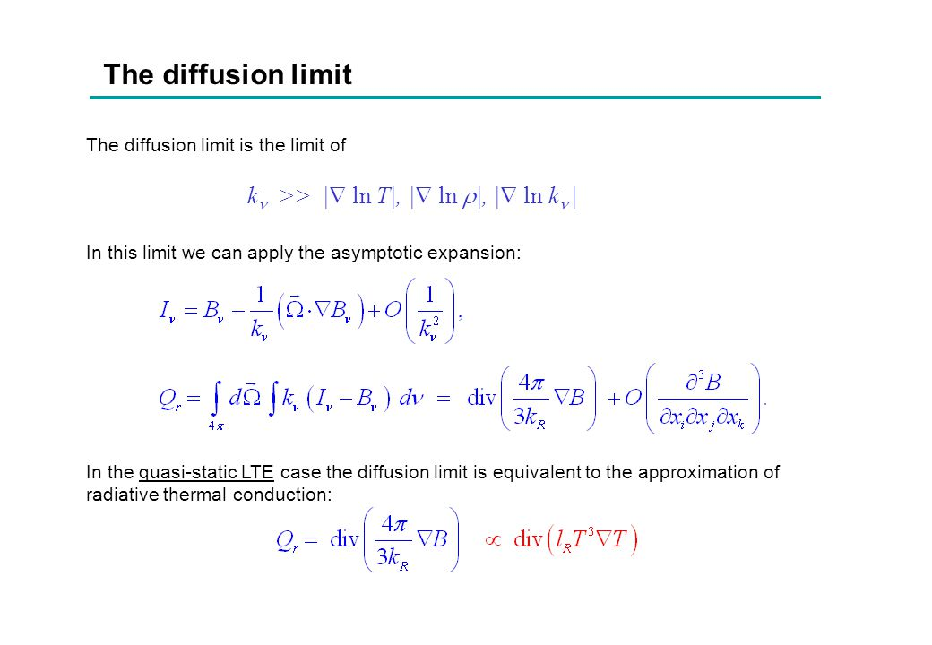 The diffusion limit The diffusion limit is the limit of In this limit we can apply the asymptotic expansion: In the quasi-static LTE case the diffusio