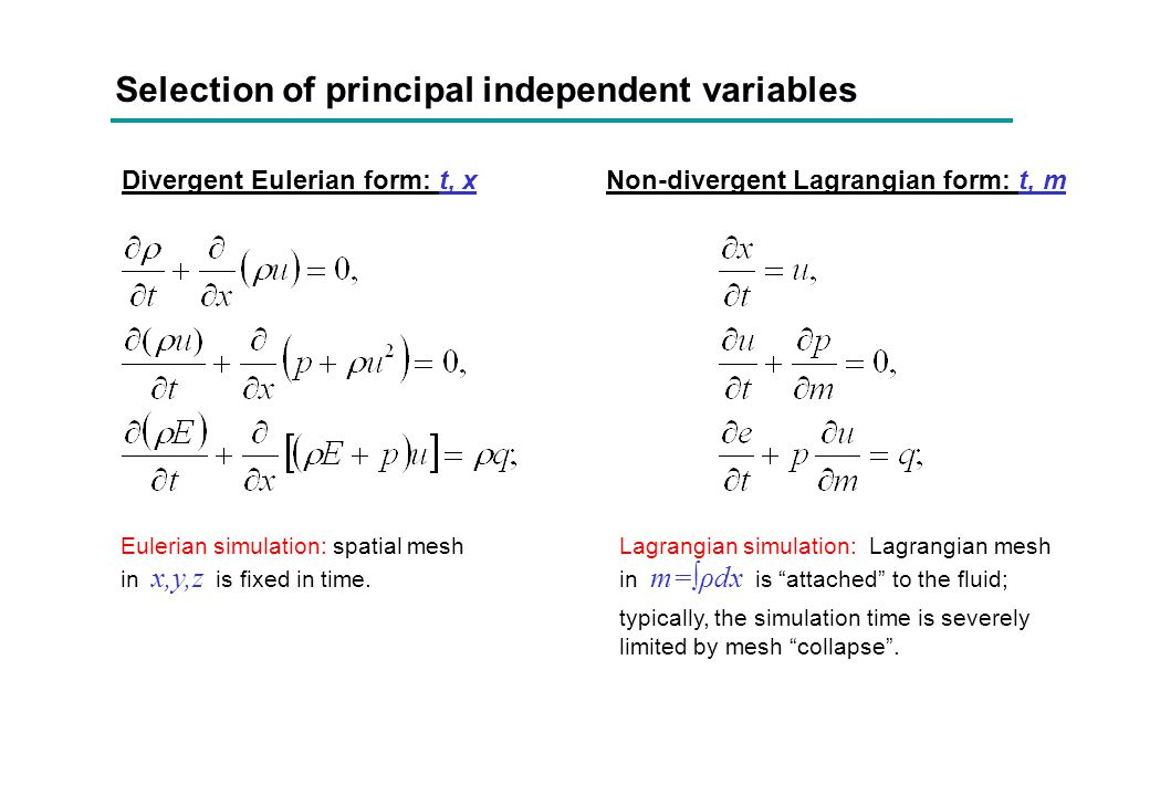 Selection of principal independent variables Divergent Eulerian form: t, xNon-divergent Lagrangian form: t, m Eulerian simulation: spatial mesh in x,y