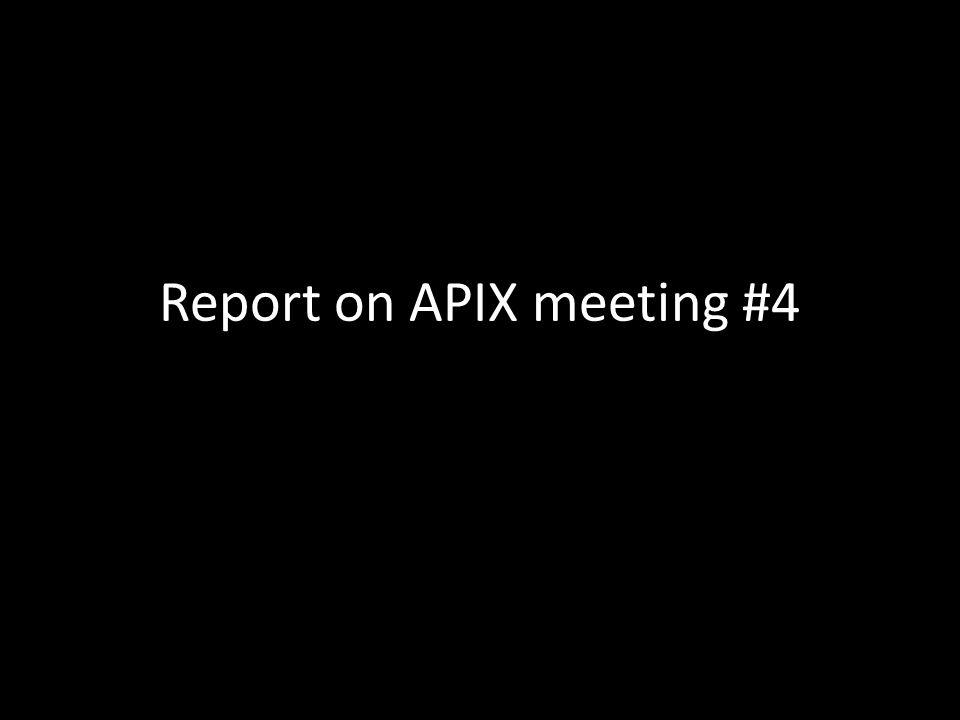 Report on APIX meeting #4