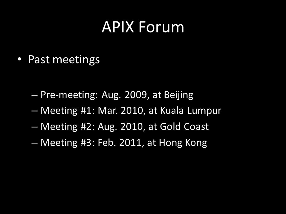 APIX Forum Past meetings – Pre-meeting: Aug. 2009, at Beijing – Meeting #1: Mar.