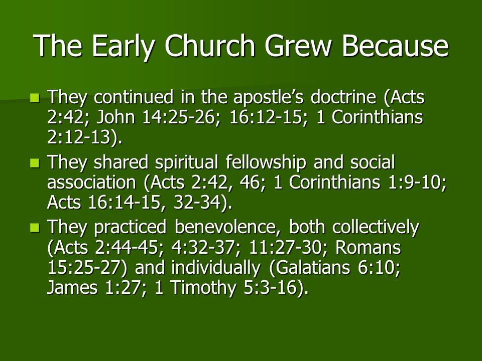 The Early Church Grew Because They continued in the apostle's doctrine (Acts 2:42; John 14:25-26; 16:12-15; 1 Corinthians 2:12-13).