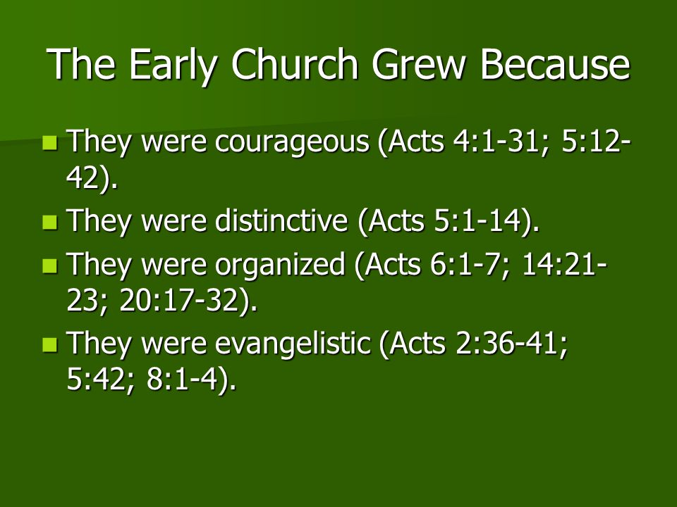 The Early Church Grew Because They were courageous (Acts 4:1-31; 5:12- 42). They were courageous (Acts 4:1-31; 5:12- 42). They were distinctive (Acts