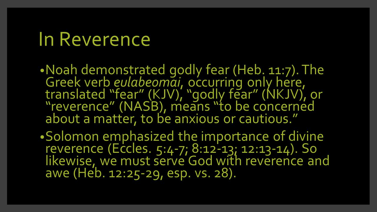 In Reverence Noah demonstrated godly fear (Heb. 11:7).