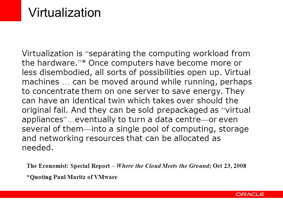 "Virtualization Virtualization is "" separating the computing workload from the hardware. "" * Once computers have become more or less disembodied, all s"