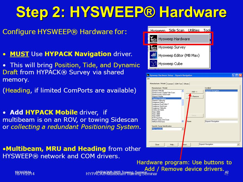 10/11/2014 42HYPACK® 2009 Training Seminar Step 2: HYSWEEP® Hardware Configure HYSWEEP® Hardware for: MUST Use HYPACK Navigation driver. This will bri